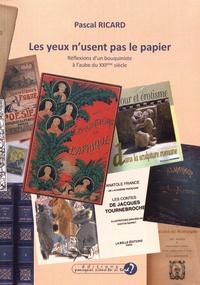 Pascal Ricard - Les yeux n'usent pas le papier - Réflexions d'un bouquiniste à l'aube du XXIe siècle.
