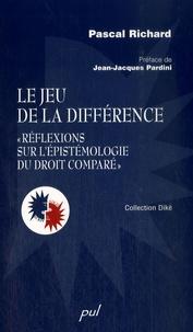 """Pascal Richard - Le jeu de la différence - """"Réflexions sur l'épistémologie du droit comparé""""."""