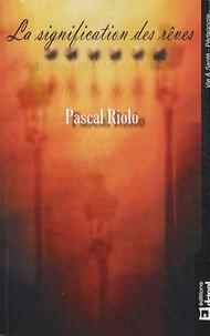 Pascal Riolo - La signification des rêves.
