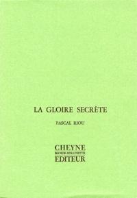 Pascal Riou - La gloire secrète.