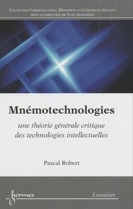 Pascal Robert - Mnémotechnologies - Une théorie générale critique des technologies intellectuelles.