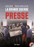 Pascal Roblin - La Grande Guerre sous le regard de la presse - De Sarajevo à Versailles.