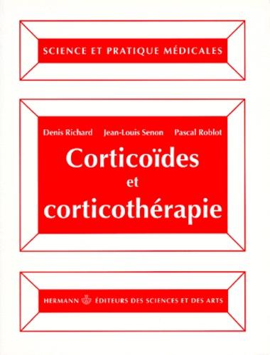 Pascal Roblot et Denis Richard - Corticoïdes et corticothérapie.