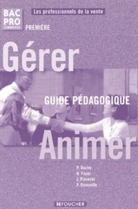Pascal Roche et Nathalie Foyer - Gérer animer 1e Bac Pro Commerce - Guide pédagogique.