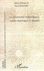 Pascal Roggero - La complexité territoriale : entre processus et projets.