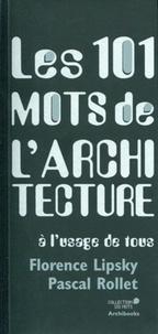 Pascal Rollet et Florence Lipsky - Les 101 mots de l'architecture - A l'usage de tous.
