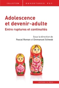 Pascal Roman et Emmanuel Scwhab - Adolescence et devenir-adulte - Entre ruptures et continuités.