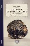 Pascal Roman - Art brut et psychanalyse - Une exploration du processus de création.
