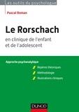 Pascal Roman - Le Rorschach en clinique de l'enfant et de l'adolescent - Approche psychanalytique.