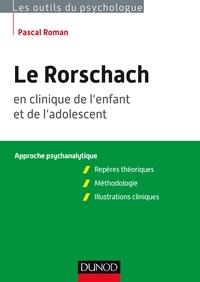 Pascal Roman - Le Rorschach en clinique de l'enfant et de l'adolescent. Approche psychanalytique - Repères théoriques, méthodologie, illustrations cliniques.