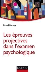 Pascal Roman - Les épreuves projectives dans l'examen psychologique.