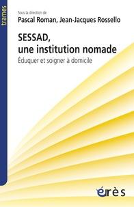 Pascal Roman et Jean-Jacques Rossello - SESSAD, une institution nomade - Eduquer et soigner à domicile.