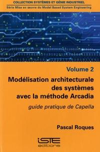 Pascal Roques - Modélisation architecturale des systèmes avec la méthode Arcadia - Volume 2, guide pratique de Capella.