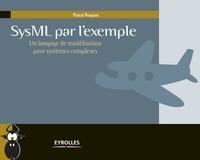 Pascal Roques - SysML par l'exemple - Un langage de modélisation pour systèmes complexes.