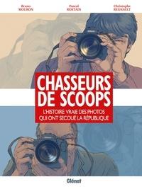 Pascal Rostain et Bruno Mouron - Chasseurs de scoops - L'histoire vraie des photos qui ont secoué la République.