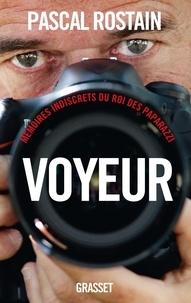 Pascal Rostain - Voyeur - Mémoires indiscrets du roi des paparazzi.