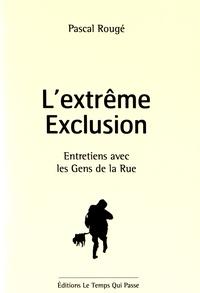 Pascal Rougé - L'extrême exclusion - Entretiens avec les gens de la rue.