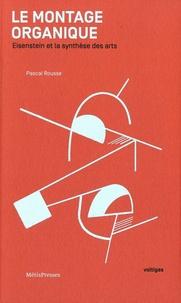 Pascal Rousse - Le montage organique - Eisenstein et la synthèse des arts.