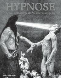Pascal Rousseau - Hypnose - Art et hypnotisme de Mesmer à nos jours.