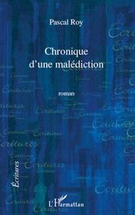 Pascal Roy - Chronique d'une malédiction.