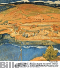 Pascal Ruedin - D'Edmond Bille à Kirchner : Von Edmond Bille zu Kirchner - Ruralité et modernité artistique en Suisse (1900-1930) : Ländlichkeit und moderne Kunst in der Schweiz (1900-1930).