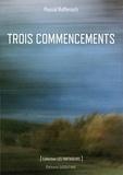 Pascal Ruffenach - Trois commencements.