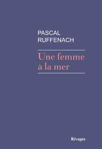 Pascal Ruffenach - Une femme à la mer.