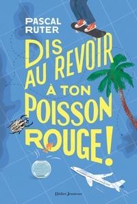 Pascal Ruter - Dis au revoir a ton poisson rouge !.