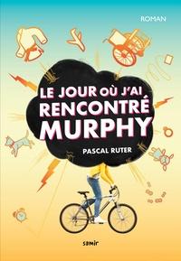 Pascal Ruter - Le jour où j'ai rencontré Murphy.