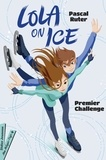Pascal Ruter - Lola on Ice Tome 1 : Premier challenge.