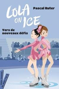 Pascal Ruter - Lola on Ice Tome 2 : Vers de nouveaux défis.