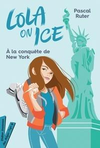 Pascal Ruter et Gloria Pizzilli - Lola on Ice Tome 3 : A la conquête de New York.