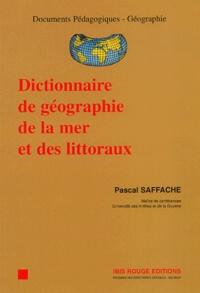 Pascal Saffache - Dictionnaire de géographie de la mer et des littoraux.