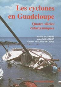Pascal Saffache et Jean-Valéry Marc - Les cyclones en Guadeloupe - Quatre siécles cataclysmiques.