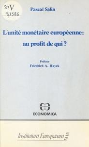 Pascal Salin - L'Unité monétaire européenne : Au profit de qui ?.