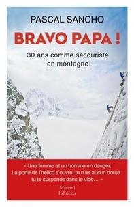 Pascal Sancho - Bravo papa ! - 30 ans comme secouriste en montagne.