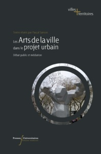 Pascal Sanson - Le arts de la ville dans le projet urbain - Débat public et médiation.
