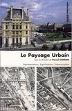 Pascal Sanson et Bernard Lamizet - Le paysage urbain - Représentations, Significations, Communication.