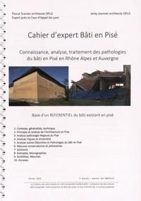 Pascal Scarato et Jacky Jeannet - Cahier d'expert bâti en pisé - Connaissance, analyse, traitement des pathologies du bâti en pisé en Rhône-Alpes et Auvergne.