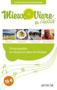 Pascal Schweitzer - Mieux vivre en Alsace - 24 escapades en Alsace et dans les Vosges.