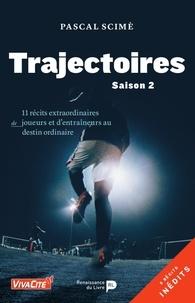 Pascal Scime - Trajectoires - Saison 2 - 11 récits extraordinaires de joueurs et d'entraîneurs au destin ordinaire.
