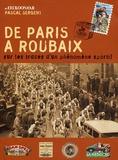 Pascal Sergent - De Paris à Roubaix - Sur les traces d'un phénomène sportif.