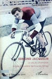Pascal Sergent - Edmond Jacquelin - La vie du champion le plus populaire de tous les temps.