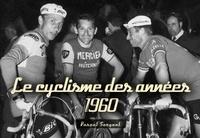 Pascal Sergent - Le cyclisme des années 1960.