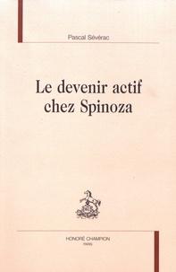 Pascal Sévérac - Le devenir actif chez Spinoza.