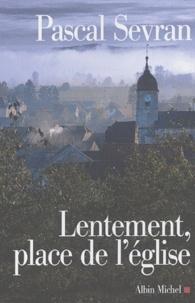 Pascal Sevran - Journal Tome 4 : Lentement, place de l'église.