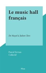 Pascal Sevran et  Collectif - Le music hall français - De Mayol à Julien Clerc.