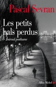 Pascal Sevran et Pascal Sevran - Les Petits bals perdus - Journal 9 - Journal posthume.