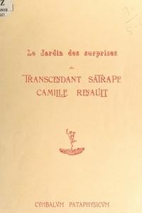 Pascal Sigoda et Claude-Henri Fournerie - Le jardin des surprises du transcendant satrape Camille Renault.