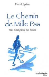Pascal Spiler - Le Chemin de Mille Pas - Vous n'êtes pas là par hasard.